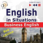 English in Situations - New Edition: Business English - 16 Topics - Proficiency level B2 (Listen & Learn) | Dorota Guzik,Joanna Bruska