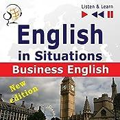 English in Situations - New Edition: Business English - 16 Topics - Proficiency level B2 (Listen & Learn) | Dorota Guzik, Joanna Bruska