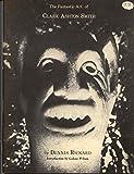 The Fantastic Art of Clark Ashton Smith, Dennis Rickard and Clark Ashton Smith, 0883580136