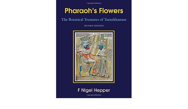 Pharaohs Flowers: The Botanical Treasures of Tutankhamun, Second Edition