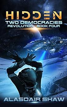 Hidden (Two Democracies: Revolution Book 4) by [Shaw, Alasdair]