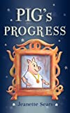 Pig's Progress, Jeanette Sears, 1903689732