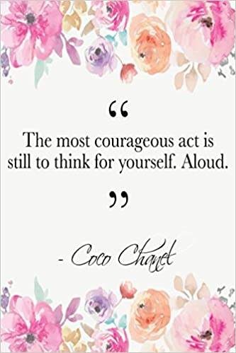 07dd785ea The Most Courageous Act Is Still To Think For Yourself. Aloud: Coco Chanel  Quote Floral Notebook: Perfect Papers: 9781980813514: Amazon.com: Books