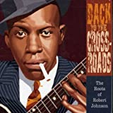 Back To The Crossroads - The Roots Of Robert Johnson