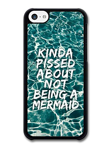 Kinda Pissed About Not Being a Mermaid Funny Cool Goth Grunge Quote on Sea case for iPhone 5C