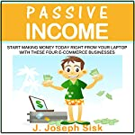 Passive Income: Start Making Money Today Right from Your Laptop with These Four E-Commerce Businesses | J. Joseph Sisk