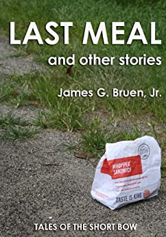 Last Meal and other stories (Tales of the Short Bow) by [Bruen Jr., James G.]