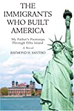 The Immigrants Who Built America, Raymond Santiso, 0595367224