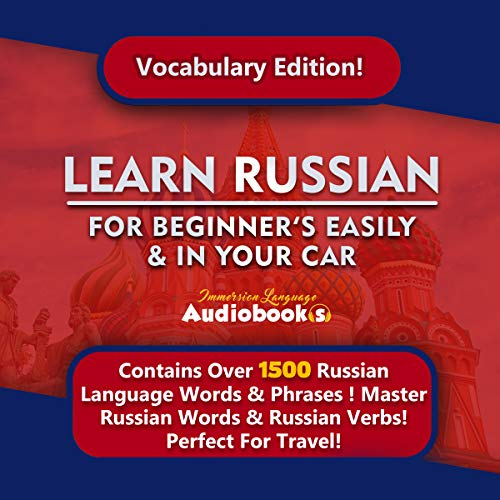 Learn Russian For Beginner's Easily & In You Car! Level 1 Russian Language! Best Russian Language Learning Lessons!: Contains Over 500 Russian Words & Phrases For Everyday Life & Travel! (Russian Language Lessons)