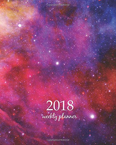 2018 Weekly Planner: Calendar Schedule Organizer Appointment Journal Notebook and Action day galaxy space design (Volume 38) PDF