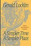 A Simpler Time a Simpler Place, Gerald Locklin, 1466392274