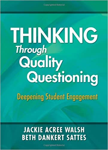 Thinking Through Quality Questioning: Deepening Student Engagement: Amazon.es: Jackie A. Walsh, Elizabeth D. Sattes: Libros en idiomas extranjeros