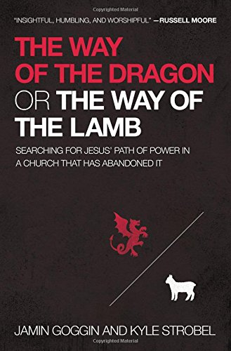 The Way of the Dragon or the Way of the Lamb: Searching for Jesus' Path of Power in a Church that Has Abandoned It