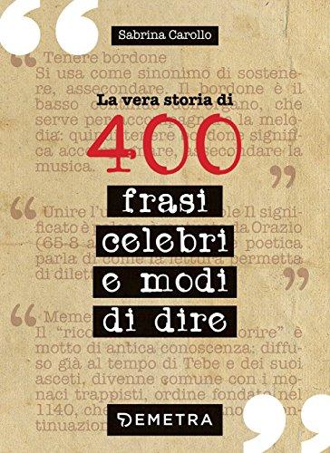 La Vera Storia Di 400 Frasi Celebri E Modi Di Dire Italian