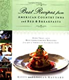 Best Recipes from American Country Inns and Bed and Breakfasts, Kitty Maynard and Lucian Maynard, 1401600980