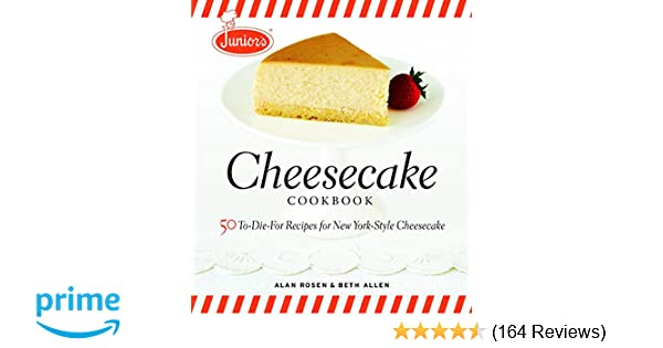Junior S Cheesecake Cookbook 50 To Die For Recipes Of New York