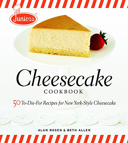 Junior's Cheesecake Cookbook: 50 To-Die-For Recipes of New York-Style Cheesecake by Beth Allen, Alan Rosen