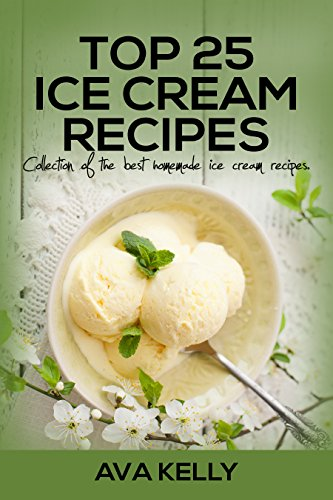 Top 25 Ice Cream Recipes.Collection of the best homemade ice cream recipes by Ava Kelly
