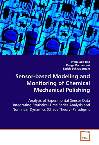Sensor-based Modeling and Monitoring of Chemical Mechanical Polishing: Analysis of Experimental Sensor Data Integrating Statistical Time Series Analysis and Nonlinear Dynamics (Chaos Theory) Paradigms