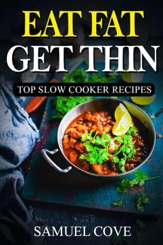 Eat Fat Get Thin: Top Slow Cooker Recipes: 230+ of The Very BEST Fat Burning Slow Cooker Recipes - Your Guide to Rapid Weight Loss Includes One FULL ... Plan (Upgraded Ketogenic Living Cookbook)