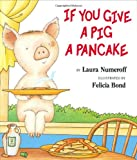 If You Give a Pig a Pancake, Laura Joffe Numeroff, 0060266872