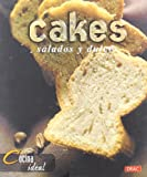 Cakes: Salados Y Dulces/ Salted and Sweet (Cocina Ideal / Ideal Cooking) (Spanish Edition)