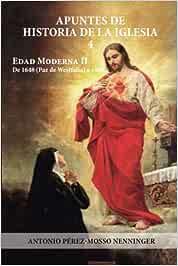 Apuntes de historia de la iglesia 4: Edad Moderna II De 1648 paz de Westfalia a 1800: Amazon.es: NENNINGER, A. PÉREZ-MOSSO: Libros