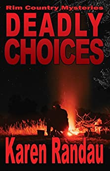 Deadly Choices (Rim Country Mysteries Book 3) by [Randau, Karen]