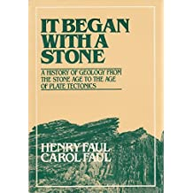 It Began with a Stone: History of Geology from the Stone Age to the Age of Plate Tectonics