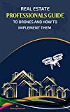 Real Estate Professional's Guide to Drones and How to Implement Them