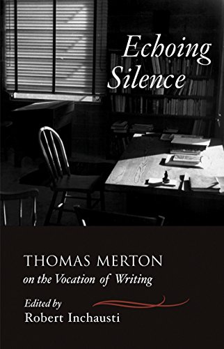 Echoing Silence: Thomas Merton on the Vocation of Writing by New Seeds