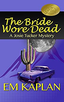 The Bride Wore Dead: An Un-Cozy Un-Culinary Josie Tucker Mystery by [Kaplan, EM]