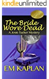 The Bride Wore Dead: An Un-Cozy Un-Culinary Josie Tucker Mystery