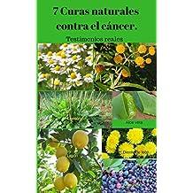 7 Curas Naturales Contra el Cáncer: Testimonios Reales (Spanish Edition)