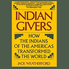 Indian Givers: How the Indians of the Americas Transformed the World Audiobook by Jack Weatherford Narrated by Victor Bevine