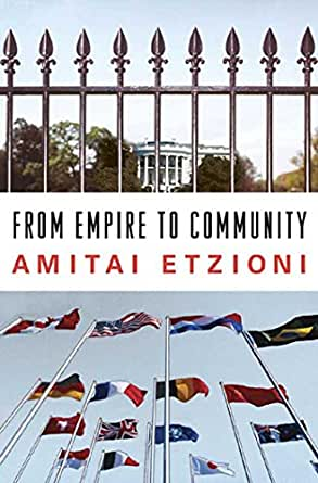 amitai etzioni a new community By amitai etzioni new york: crown, 1993 323 pp $2200 the notion of community occupies a privileged place in contemporary discussions of societal improvement those on opposing sides of numerous ideological divides proclaim the importance of strengthening communities specific communities and plans for.