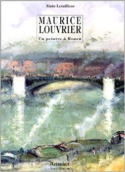 Maurice Louvrier: Un peintre à Rouen (French Edition)