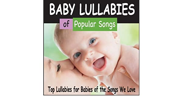 Amazon Com Baby Lullabies Of Popular Songs Top Lullabies For Babies Of The Songs We Love Robbins Island Music Group Mp Downloads