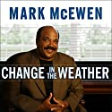 Change in the Weather: Life After Stroke Audiobook by Mark McEwen, Daniel Paisner Narrated by Richard Allen