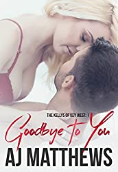 Goodbye to You (The Kellys of Key West Book 1)