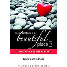 Amazon diane cunningham books rock bottom is a beautiful place 3 living with a grateful heart 2015 by diane cunningham fandeluxe Images