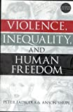 Violence, Inequality, and Human Freedom, Peter Iadicola and Anson D. Shupe, 0742519236
