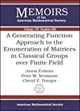 A Generating Function Approach to the Enumeration of Matrices in Classical Groups over Finite Fields, Jason Fulman and Peter M. Neumann, 0821837060