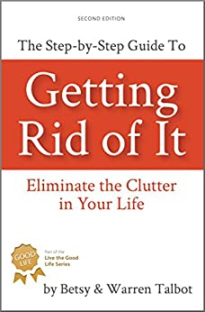 Getting Rid of It: The Step-by-step Guide for Eliminating the Clutter in Your Life (The Best is Yet to Come Book 2) by [Talbot, Warren, Talbot, Betsy]