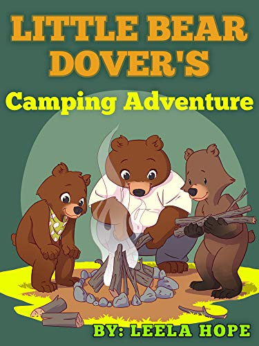 Books for Kids: Little Bear Dover's Camping Adventure: This childrens book show your children that they can be brave! (bedtime books for kids) by [Hope, Leela]