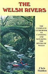 The Welsh Rivers: The Complete Guide to Canoeing and Kayaking the Rivers of Wales