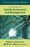 The American Psychiatric Publishing Textbook of Suicide Assessment and Management, M.D. (Editor), Robert E. Hales, M.D., M.B.A. (Editor) Robert I. Simon, 1585622133