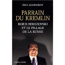 Parrain du Kremlin: Boris Berezovski et le pillage de la Russie