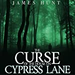 The Curse of the House on Cypress Lane: Black Water, Book 1   James Hunt