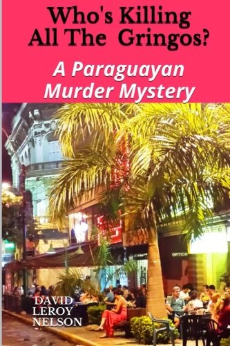 Who's Killing All The Gringos?: A Paraguayan Murder Mystery (Paraguay's Juan Saavedra Mysteries) (Volume 1) pdf epub